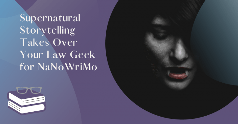 Supernatural Storytelling Takes Over Your Law Geek for National Novel Writing Month
