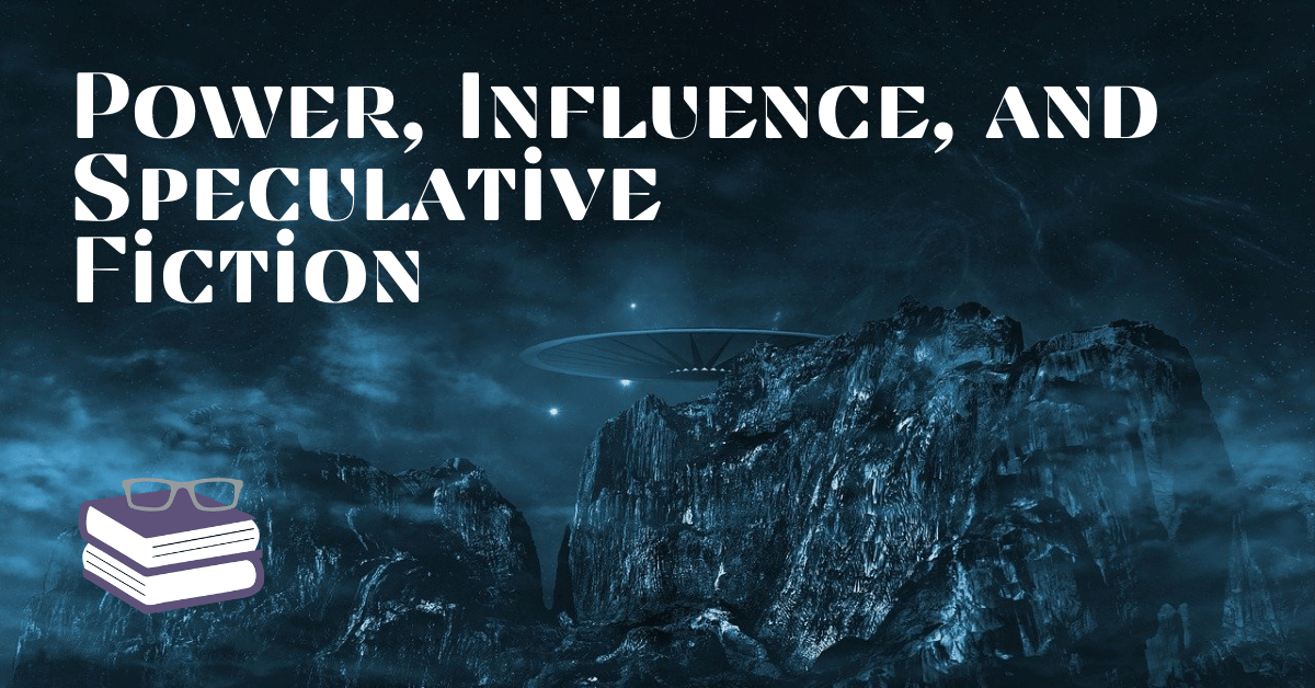 Power, Influence, and Speculative Fiction